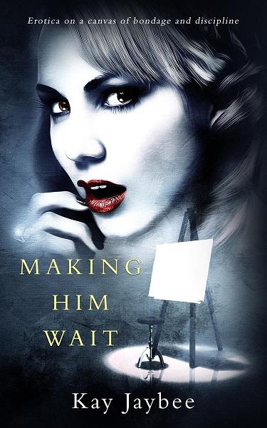 Making Him Wait by Kay Jaybee