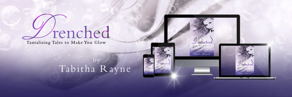 cover scene of Drenched by Tabitha Rayne - 'tantalising tales to make you glow' - cover is a woman touching her mouth seductively hair fanned out on pillow